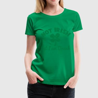 NOT IRISH - but I am drunk ST patrick's Day design - Women's Premium T-Shirt