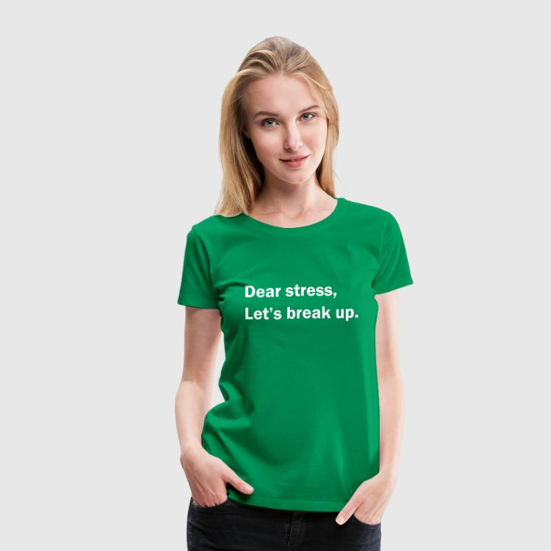 Dear stress, let's break up - Women's Premium T-Shirt