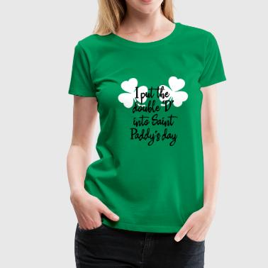 I put the double 'D' into Saint Paddy's day - Women's Premium T-Shirt