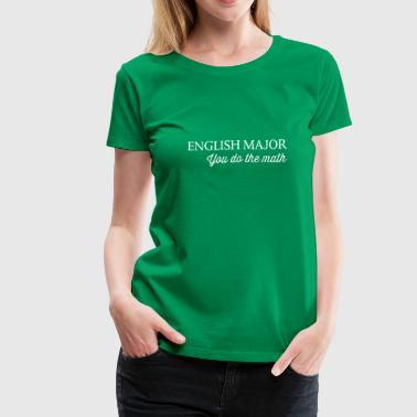 English Major. You do the math - Women's Premium T-Shirt