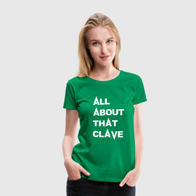 All About That Clave - Women's Premium T-Shirt