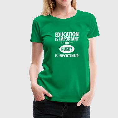 Education Is Important But Rugby Is Importanter - Women's Premium T-Shirt