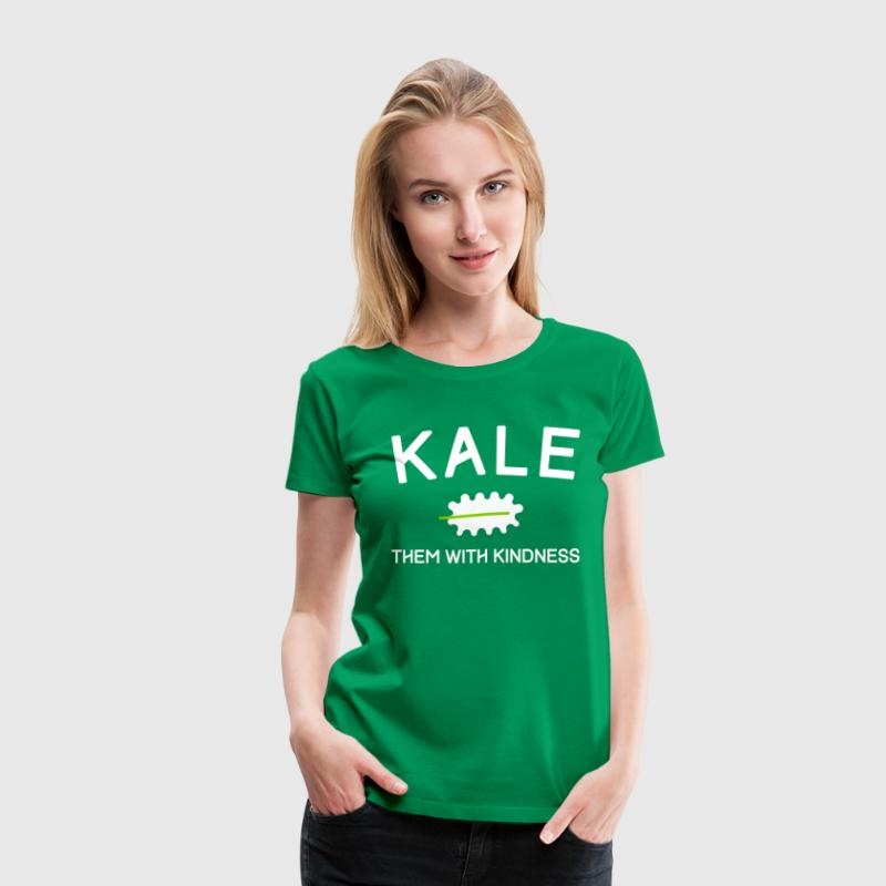 Kale them with kindness - Women's Premium T-Shirt