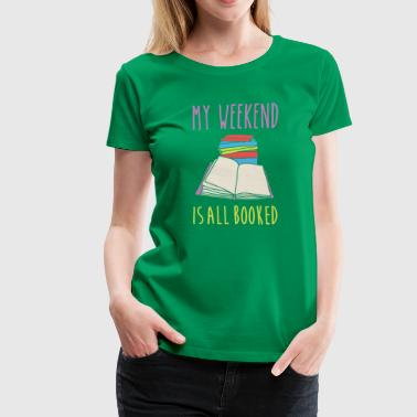 My weekend is all booked Book Reading T Shirt - Women's Premium T-Shirt