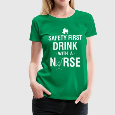 Safety First Drink With a Nurse Tee - Women's Premium T-Shirt