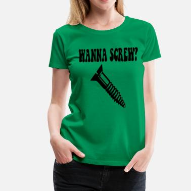Wanna Fuck Wanna Screw? - Women's Premium T-Shirt