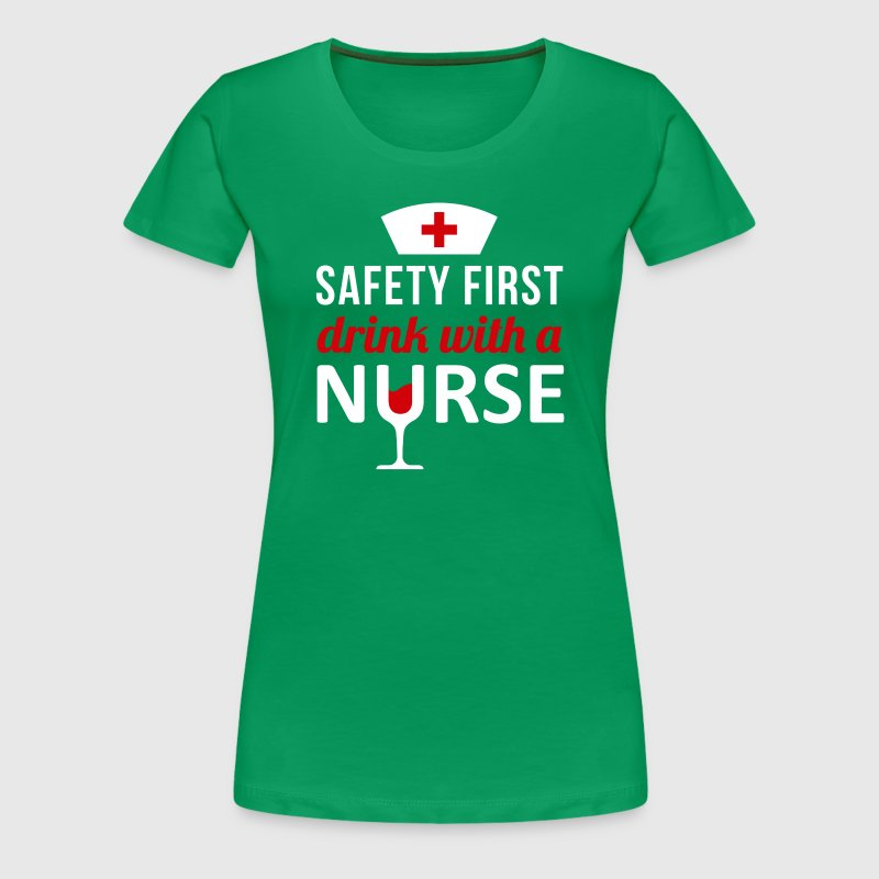 Safety First Drink with a Nurse T-shirt - Women's Premium T-Shirt
