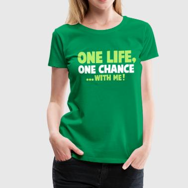 one life one chance with me - Women's Premium T-Shirt