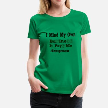 Owned I MIND MY OWN BUSINESS-BLACK WORDING - Women's Premium T-Shirt