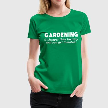 Gardening is cheaper than therapy and get tomatoes - Women's Premium T-Shirt