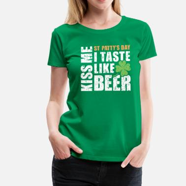 St Patricks Day KISS ME I TASTE LIKE BEER - Women's Premium T-Shirt