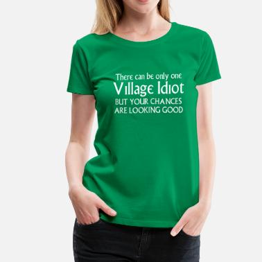 Idiot Village Idiot  - Women's Premium T-Shirt