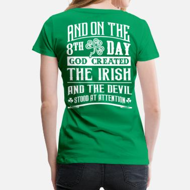 Attention 8th Day God Created Irish - Devil Stood Attention - Women's Premium T-Shirt
