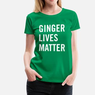 Ginger Lives Matter Ginger lives matter - Women's Premium T-Shirt