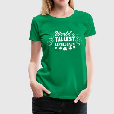 World's Tallest Leprechaun - Women's Premium T-Shirt