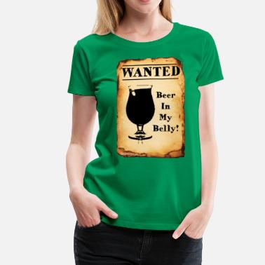 Beer Belly Wanted Beer In My Belly - Women's Premium T-Shirt