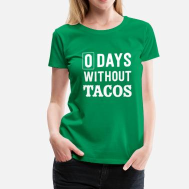 Taco Day 0 Days Without Tacos - Women's Premium T-Shirt