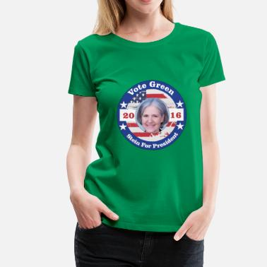 Jill Stein - Vote Green - Women's Premium T-Shirt