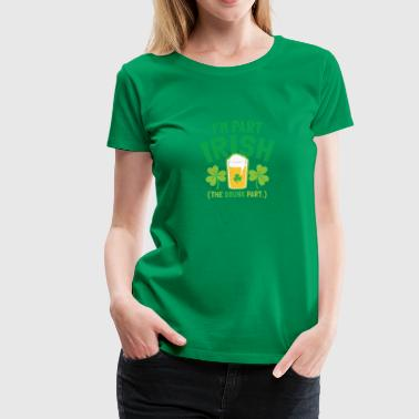 PART Irish (The DRUNK part) - Women's Premium T-Shirt