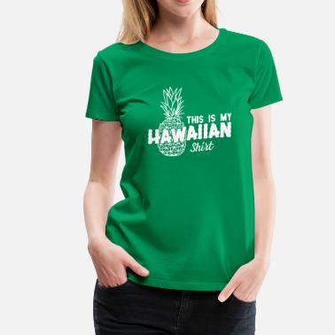 This Is My Hawaiian Shirt - Women's Premium T-Shirt