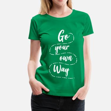 Go Your Own Way Go your own way - Women's Premium T-Shirt