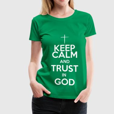 keep calm and trust in God - Women's Premium T-Shirt