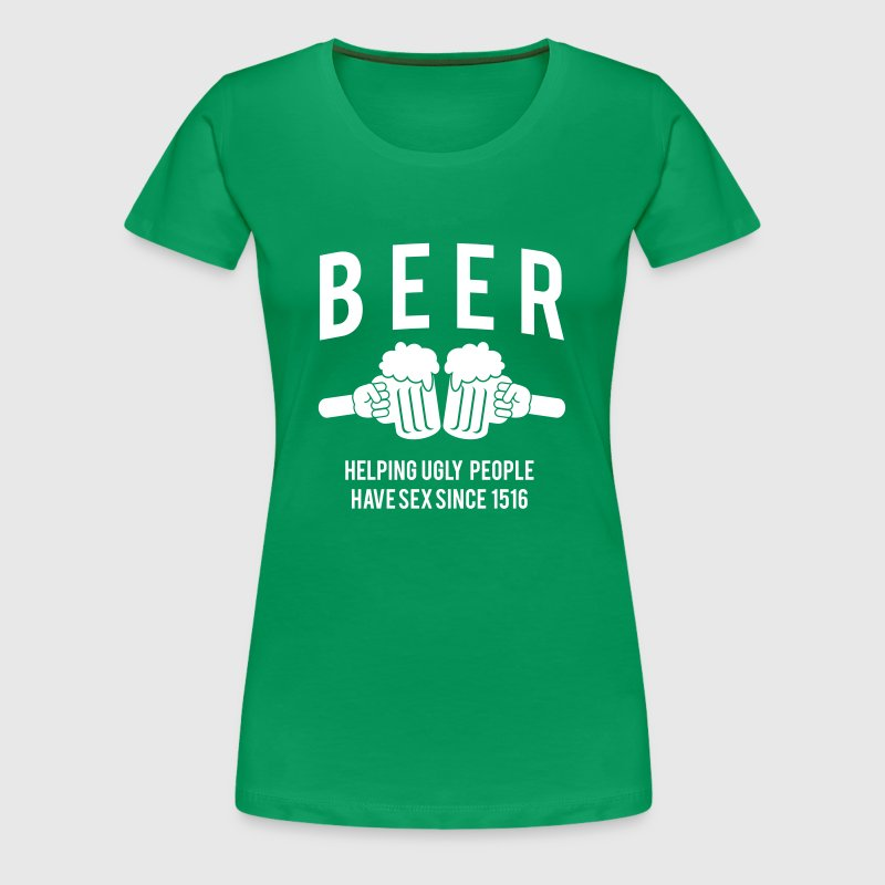 Beer. Helping ugly people have sex since 1516 - Women's Premium T-Shirt