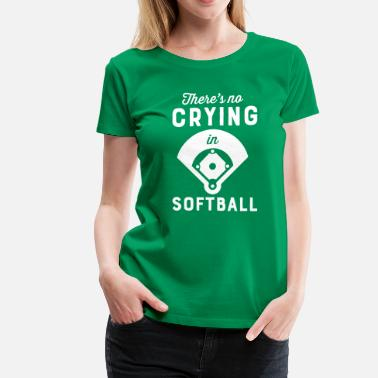 There's No Crying In Softball - Women's Premium T-Shirt