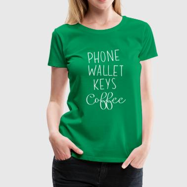 Phone Wallet Keys Coffee - Women's Premium T-Shirt