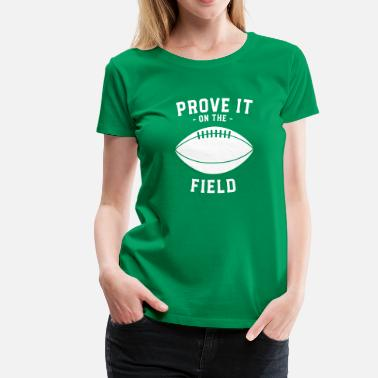 Football Field Prove It On The Field - Football - Women's Premium T-Shirt
