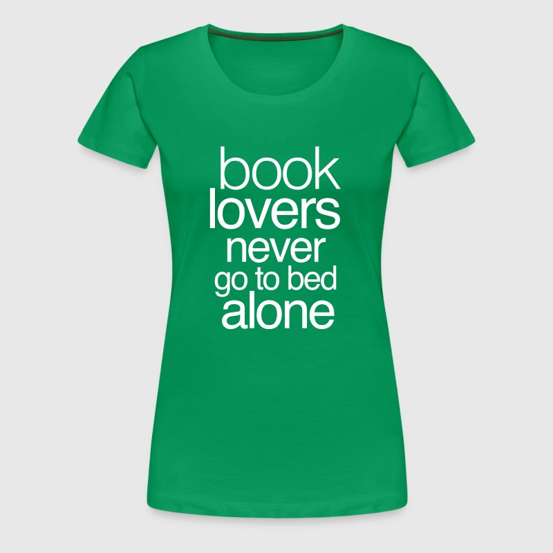 Book lovers never go to bed alone - Women's Premium T-Shirt