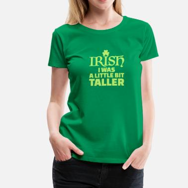 Bit Irish I was a little bit taller - Women's Premium T-Shirt