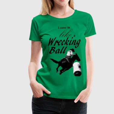 Barrel Racer - Wrecking Ball - Women's Premium T-Shirt