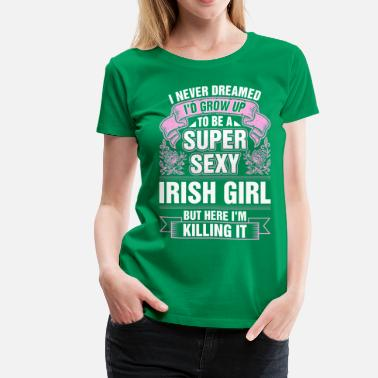 Sexy Irish Super Sexy Irish Girl Killing It - Women's Premium T-Shirt