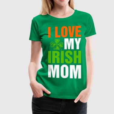 I Love My Irish Mom - Women's Premium T-Shirt