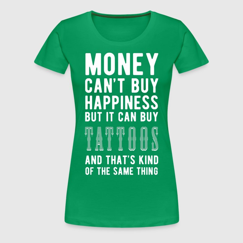 Tattoos Money can't Buy Unique Gift Idea T-shirt - Women's Premium T-Shirt