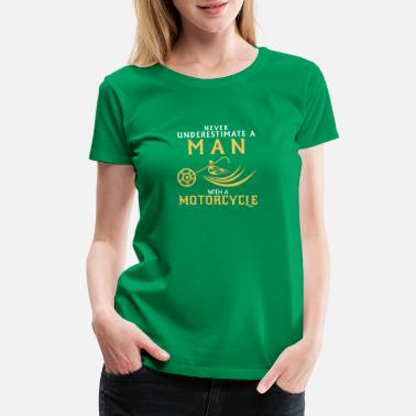 Motob Never Underestimate a Man with a Motorcycle - Women's Premium T-Shirt