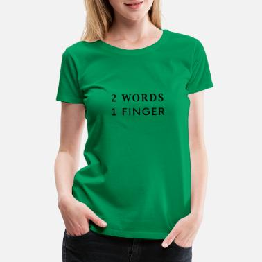 2 Fingers 1 Word 2 Words 1 Finger - Women's Premium T-Shirt