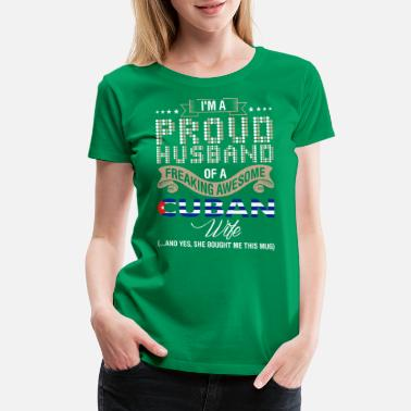 Wif Im A Proud Husband Of A Freaking Awesome Cuban Wif - Women's Premium T-Shirt