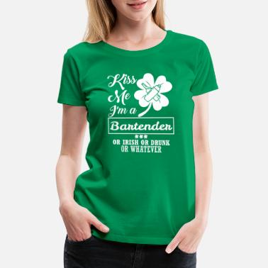 Irish Bartender Kiss Me Im Bartender Irish Drunk Whatever - Women's Premium T-Shirt