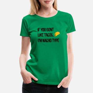 Taco Funny Sayings Funny Tacos - Women's Premium T-Shirt