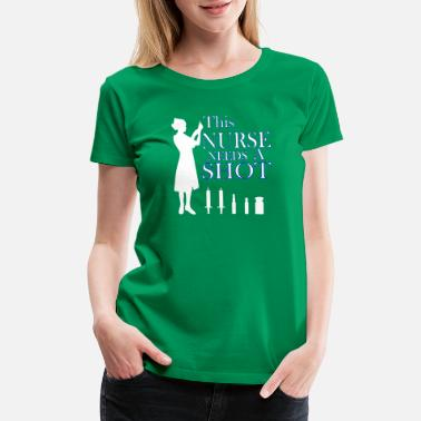 Need A Shot This Nurse Needs A Shot - Women's Premium T-Shirt