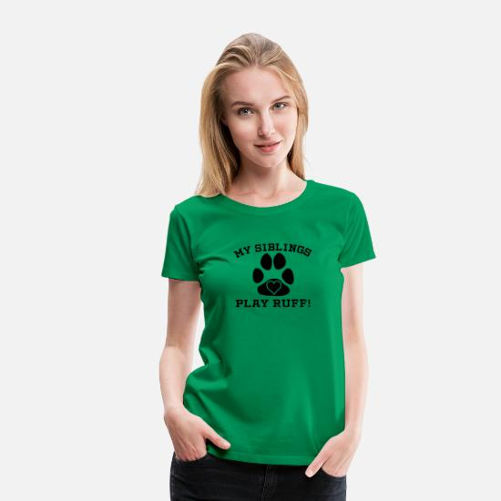 Siblings T-Shirts - My Siblings Play Ruff - Women's Premium T-Shirt kelly green