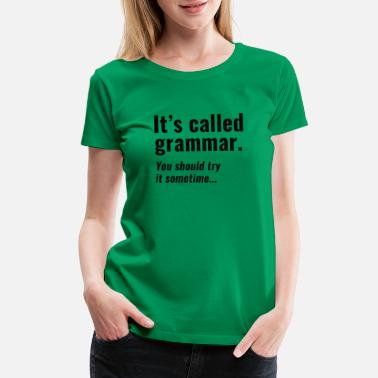 Grammar Funny It's Called Grammar - Women's Premium T-Shirt