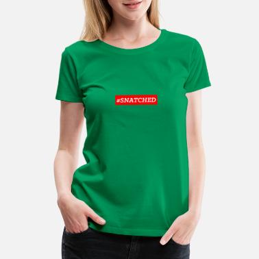 Snatched #SNATCHED OFFICIAL - Women's Premium T-Shirt
