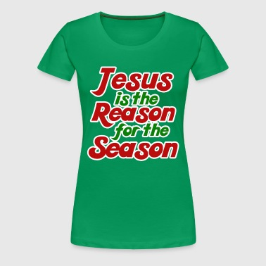 Jesus is the Reason for the Season - Women's Premium T-Shirt