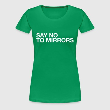 Say no to mirrors - Women's Premium T-Shirt