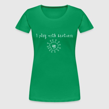 I play with bacteria - Women's Premium T-Shirt