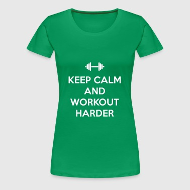 Keep Calm and Workout Harder - Women's Premium T-Shirt
