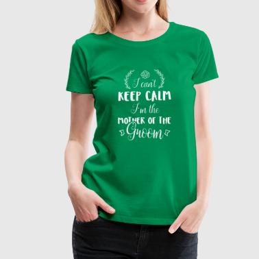Keep calm mother of the groom - Women's Premium T-Shirt